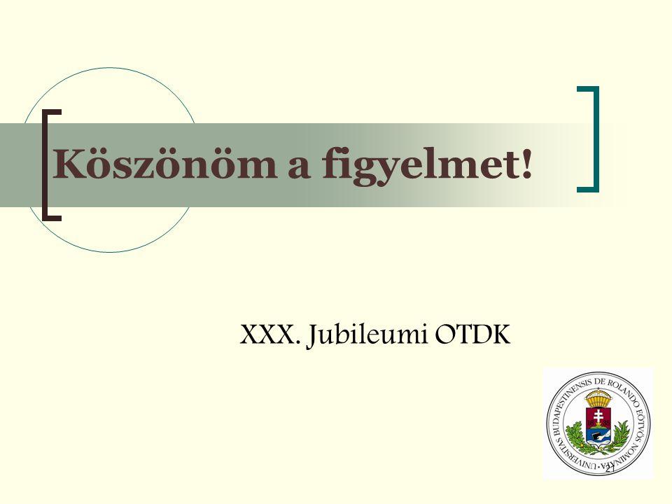 Köszönöm a figyelmet! XXX. Jubileumi OTDK