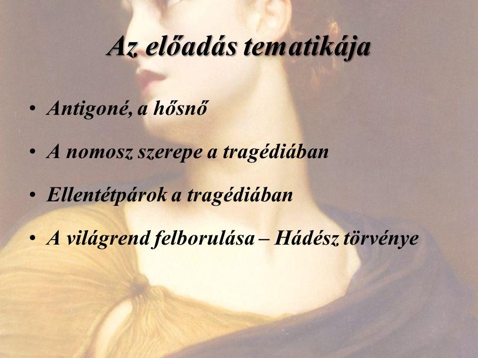 Az előadás tematikája Antigoné, a hősnő A nomosz szerepe a tragédiában