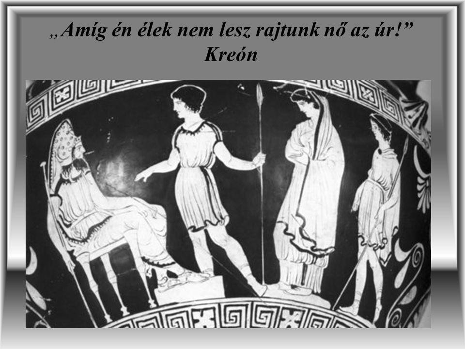 """""""Amíg én élek nem lesz rajtunk nő az úr! Kreón"""