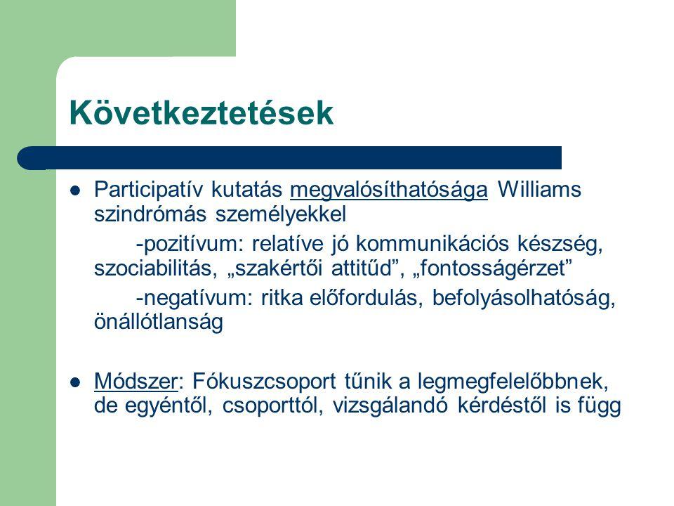 Következtetések Participatív kutatás megvalósíthatósága Williams szindrómás személyekkel.