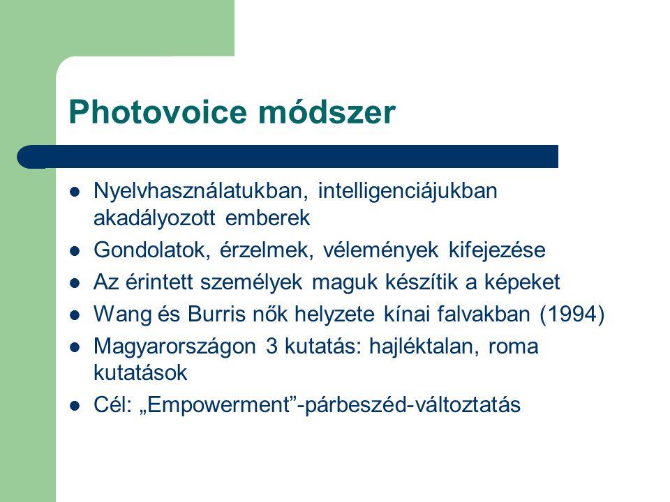 Photovoice módszer Nyelvhasználatukban, intelligenciájukban akadályozott emberek. Gondolatok, érzelmek, vélemények kifejezése.