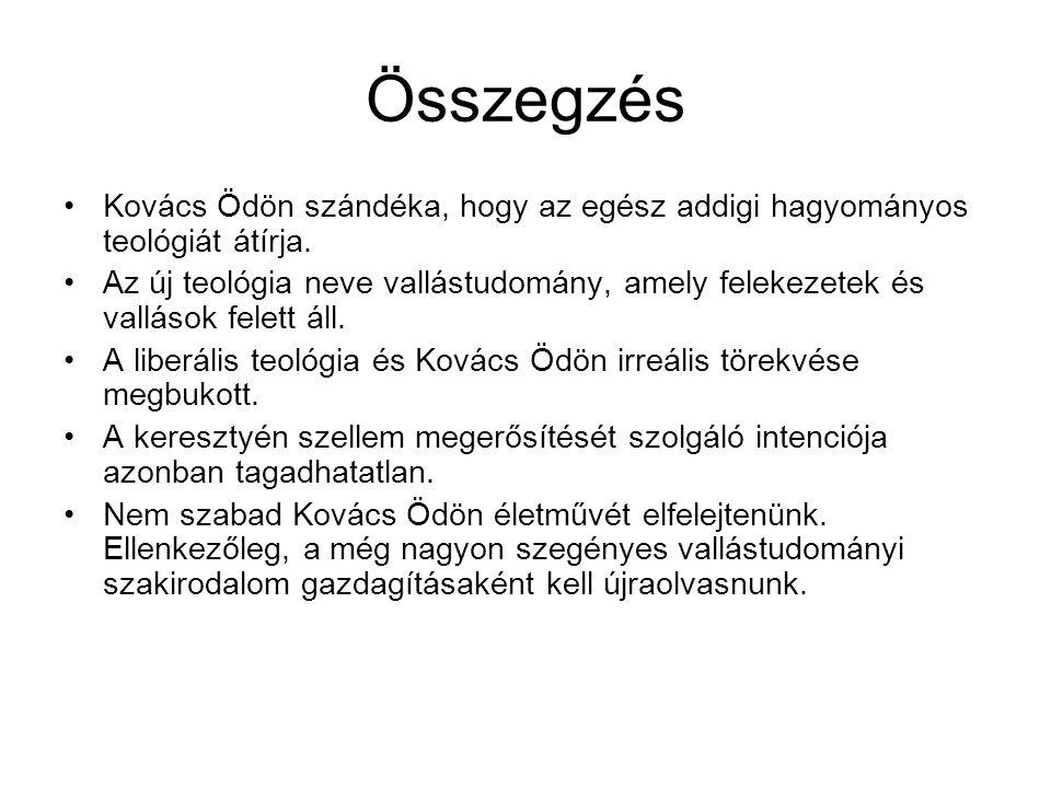 Összegzés Kovács Ödön szándéka, hogy az egész addigi hagyományos teológiát átírja.