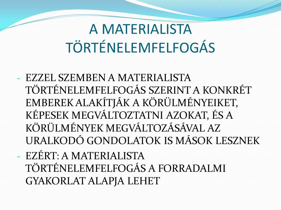 A MATERIALISTA TÖRTÉNELEMFELFOGÁS