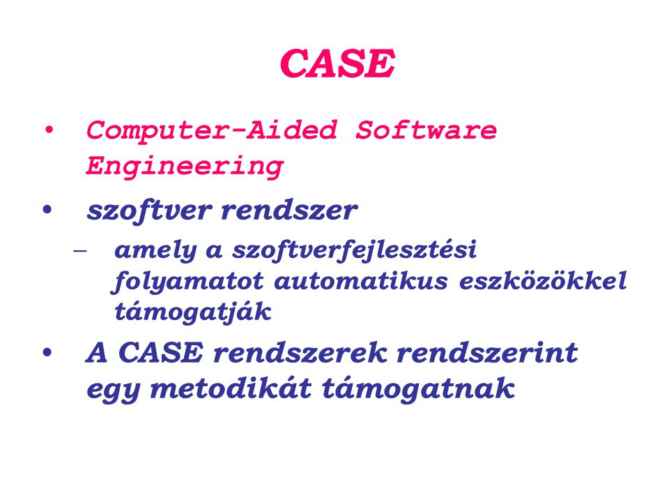 CASE Computer-Aided Software Engineering szoftver rendszer