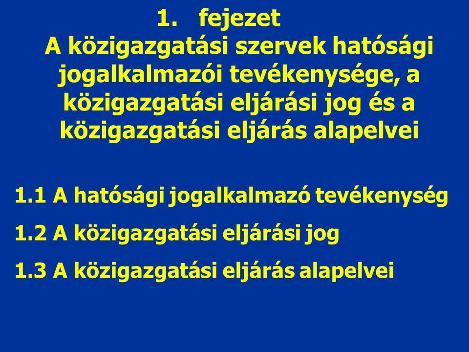 fejezet A közigazgatási szervek hatósági jogalkalmazói tevékenysége, a közigazgatási eljárási jog és a közigazgatási eljárás alapelvei