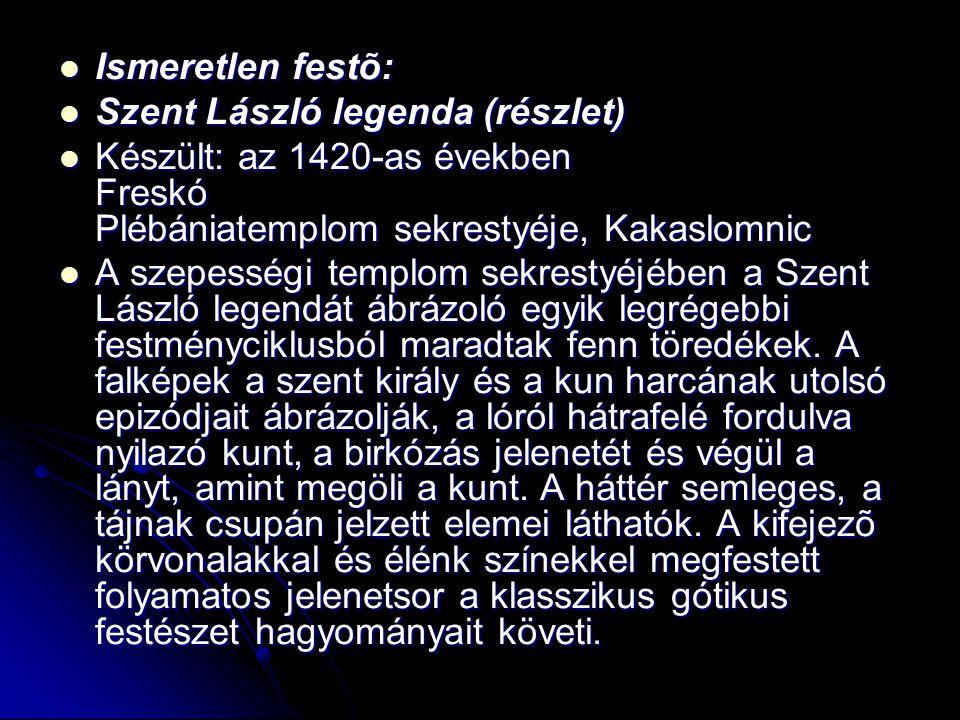 Ismeretlen festõ: Szent László legenda (részlet) Készült: az 1420-as években Freskó Plébániatemplom sekrestyéje, Kakaslomnic.