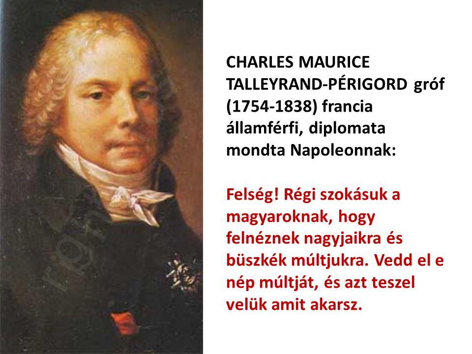 CHARLES MAURICE TALLEYRAND-PÉRIGORD gróf (1754-1838) francia államférfi, diplomata mondta Napoleonnak: