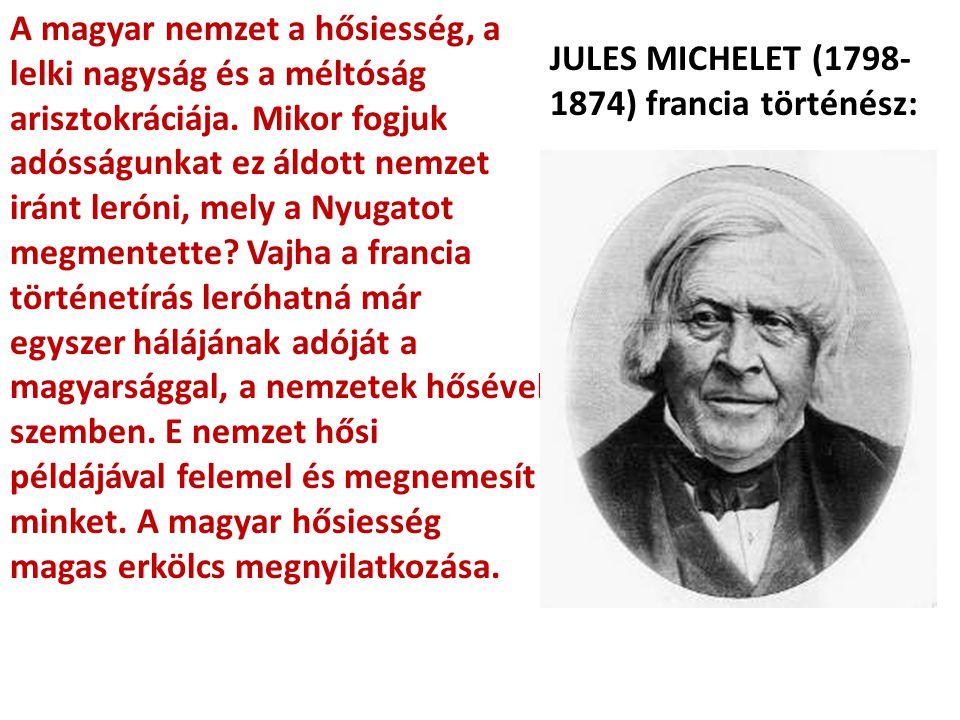 A magyar nemzet a hősiesség, a lelki nagyság és a méltóság arisztokráciája. Mikor fogjuk adósságunkat ez áldott nemzet iránt leróni, mely a Nyugatot megmentette Vajha a francia történetírás leróhatná már egyszer hálájának adóját a magyarsággal, a nemzetek hősével szemben. E nemzet hősi példájával felemel és megnemesít minket. A magyar hősiesség magas erkölcs megnyilatkozása.