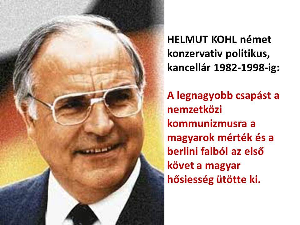 HELMUT KOHL német konzervativ politikus, kancellár 1982-1998-ig: