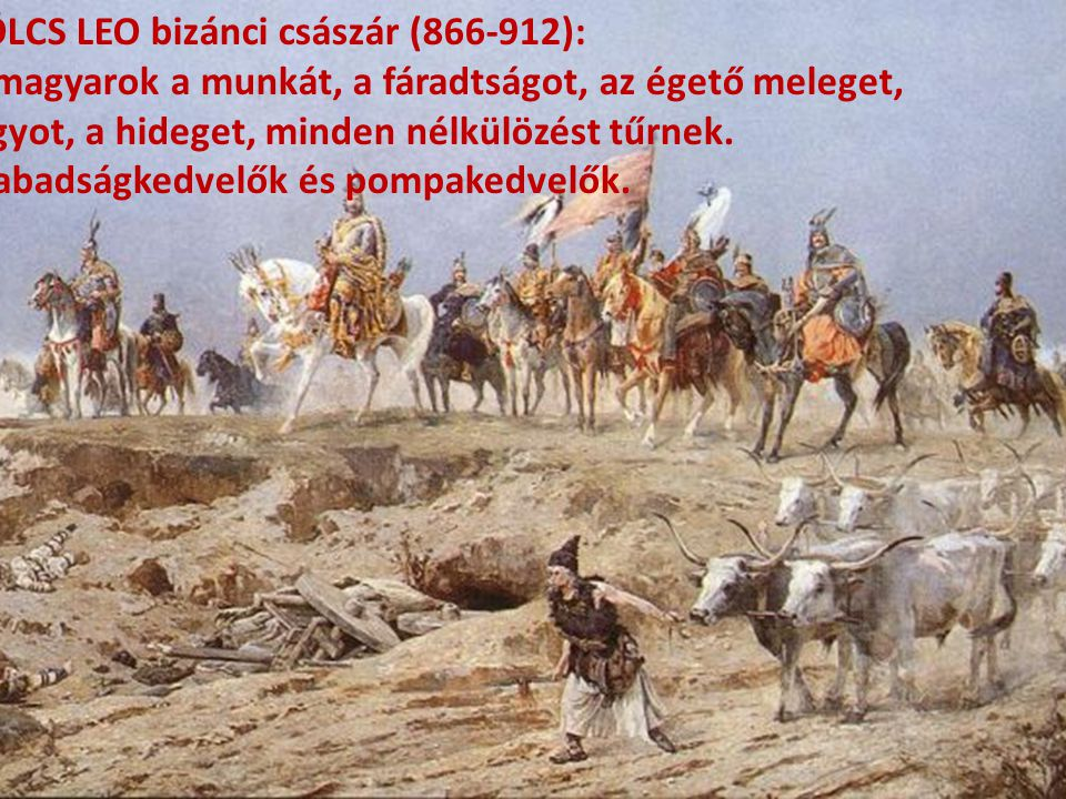 BÖLCS LEO bizánci császár (866-912): A magyarok a munkát, a fáradtságot, az égető meleget,
