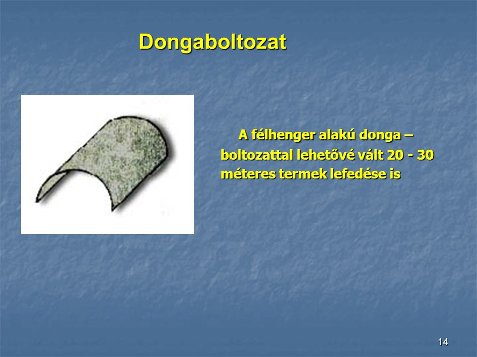 Dongaboltozat A félhenger alakú donga –
