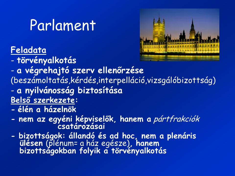 Parlament Feladata - törvényalkotás - a végrehajtó szerv ellenőrzése
