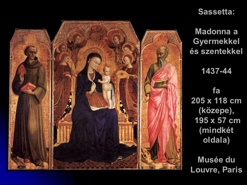 Sassetta: Madonna a Gyermekkel és szentekkel 1437-44 fa 205 x 118 cm (közepe), 195 x 57 cm (mindkét oldala) Musée du Louvre, Paris