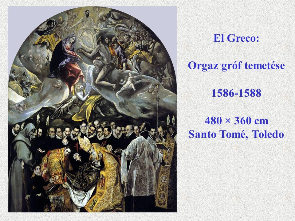 El Greco: Orgaz gróf temetése 1586-1588 480 × 360 cm Santo Tomé, Toledo