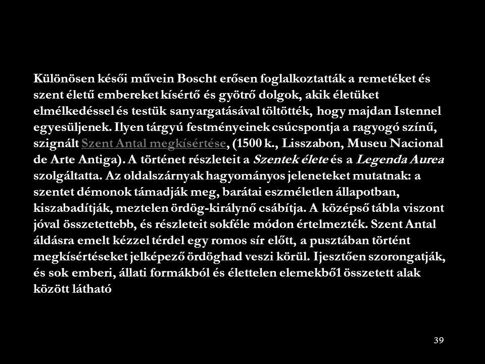 Különösen késői művein Boscht erősen foglalkoztatták a remetéket és szent életű embereket kísértő és gyötrő dolgok, akik életüket elmélkedéssel és testük sanyargatásával töltötték, hogy majdan Istennel egyesüljenek.