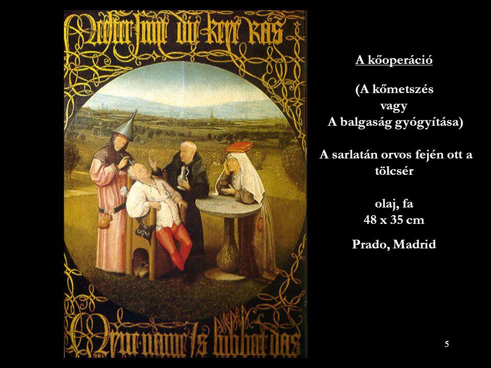 A kőoperáció (A kőmetszés vagy A balgaság gyógyítása) A sarlatán orvos fején ott a tölcsér olaj, fa 48 x 35 cm