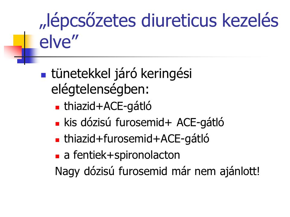 """lépcsőzetes diureticus kezelés elve"