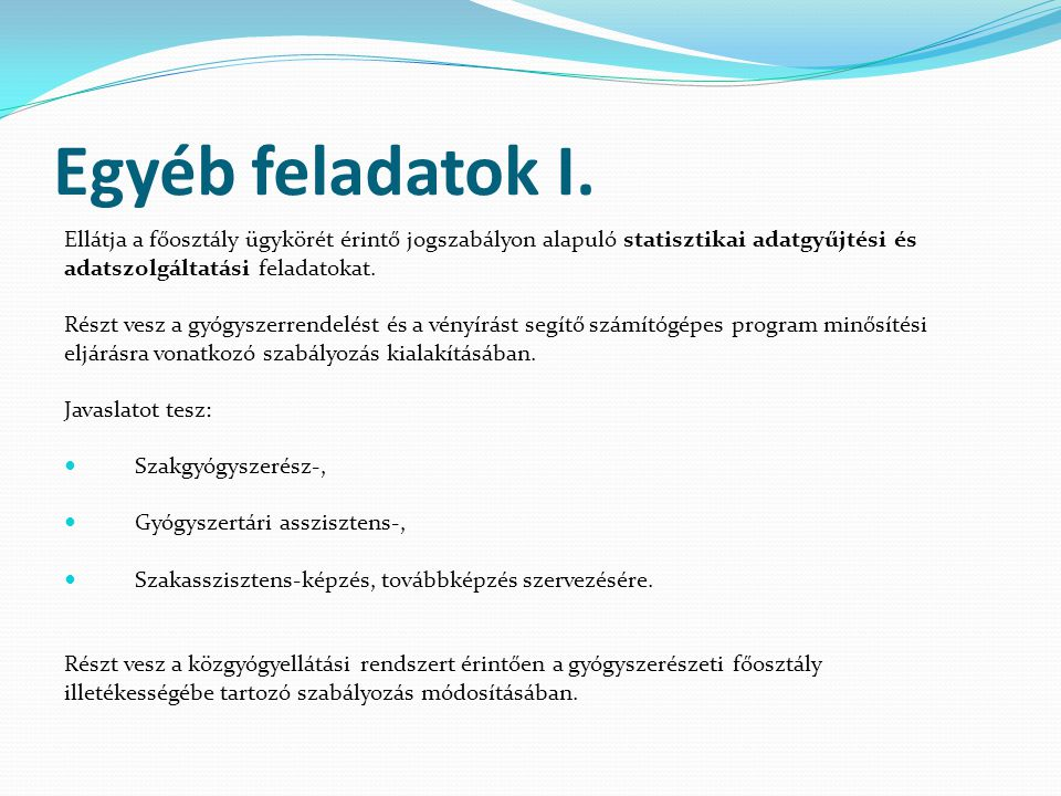 Egyéb feladatok I. Ellátja a főosztály ügykörét érintő jogszabályon alapuló statisztikai adatgyűjtési és.