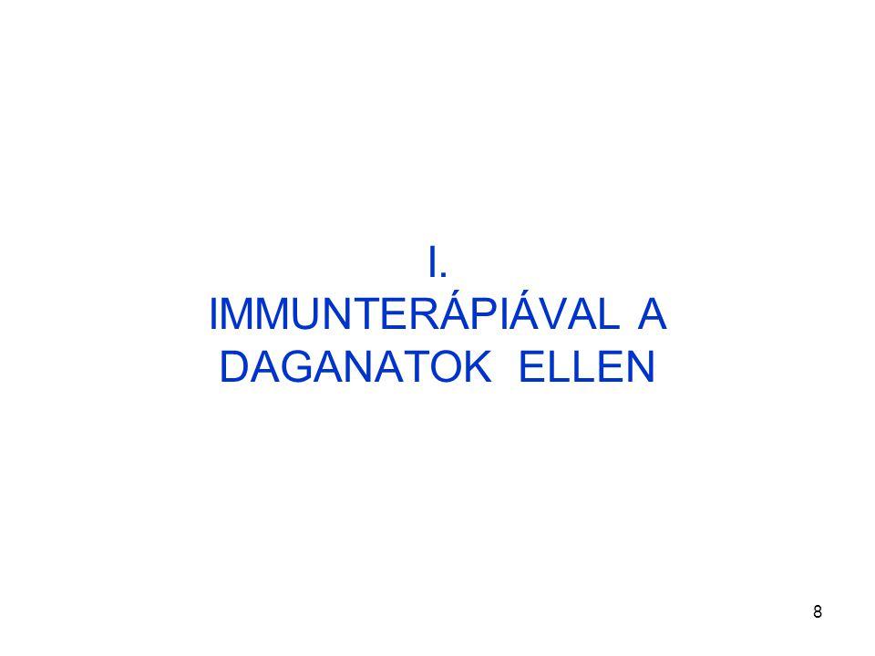 I. IMMUNTERÁPIÁVAL A DAGANATOK ELLEN
