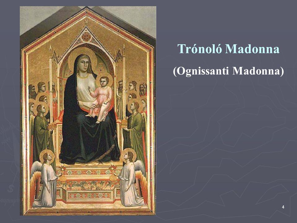 Trónoló Madonna (Ognissanti Madonna) Készült: kb. 1310 Uffizi, Firenze