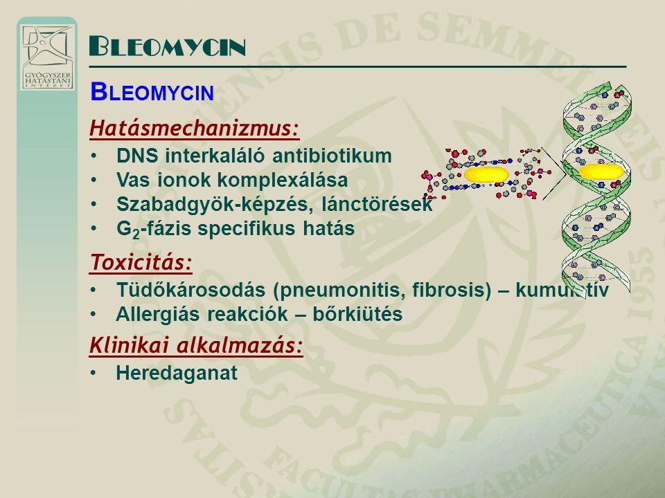 BLEOMYCIN BLEOMYCIN Hatásmechanizmus: Toxicitás: Klinikai alkalmazás: