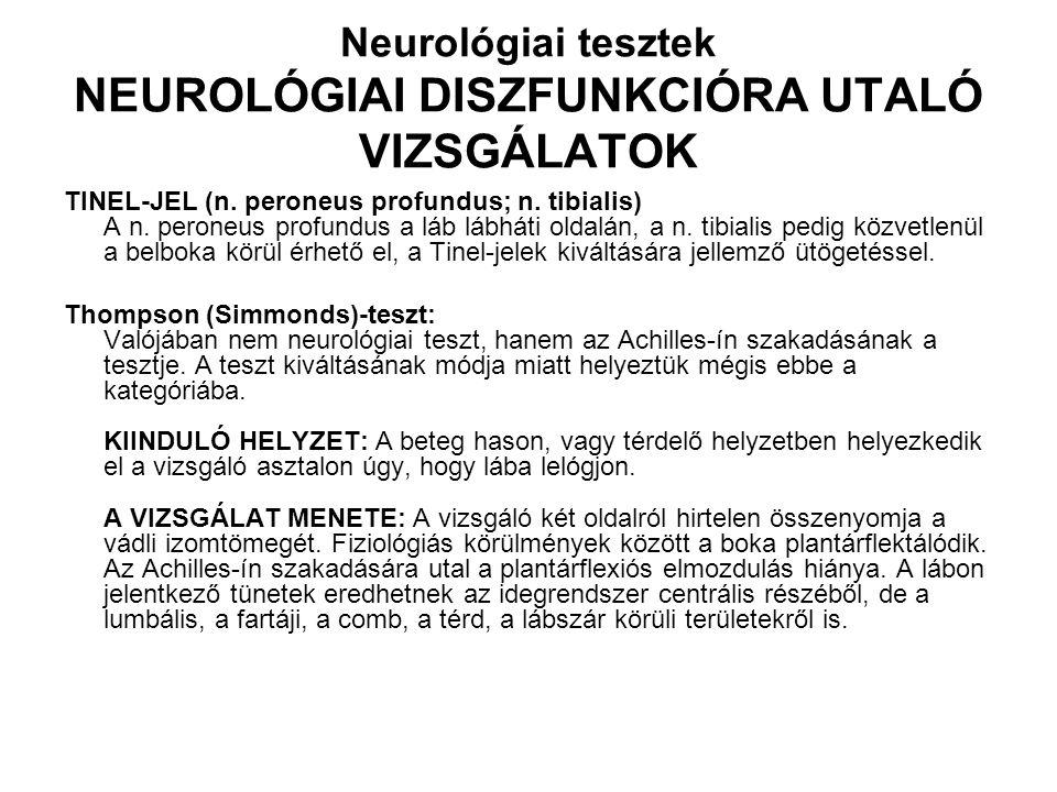 Neurológiai tesztek NEUROLÓGIAI DISZFUNKCIÓRA UTALÓ VIZSGÁLATOK