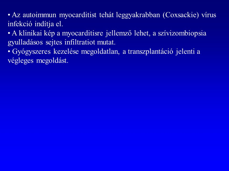 Az autoimmun myocarditist tehát leggyakrabban (Coxsackie) vírus infekció indítja el.