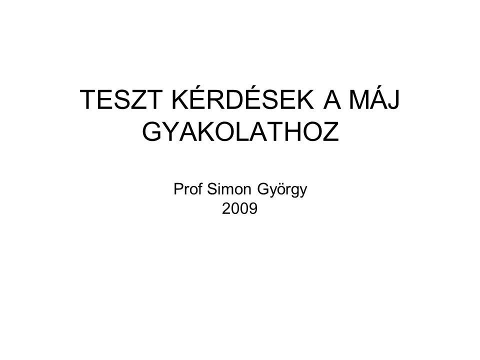 TESZT KÉRDÉSEK A MÁJ GYAKOLATHOZ Prof Simon György 2009