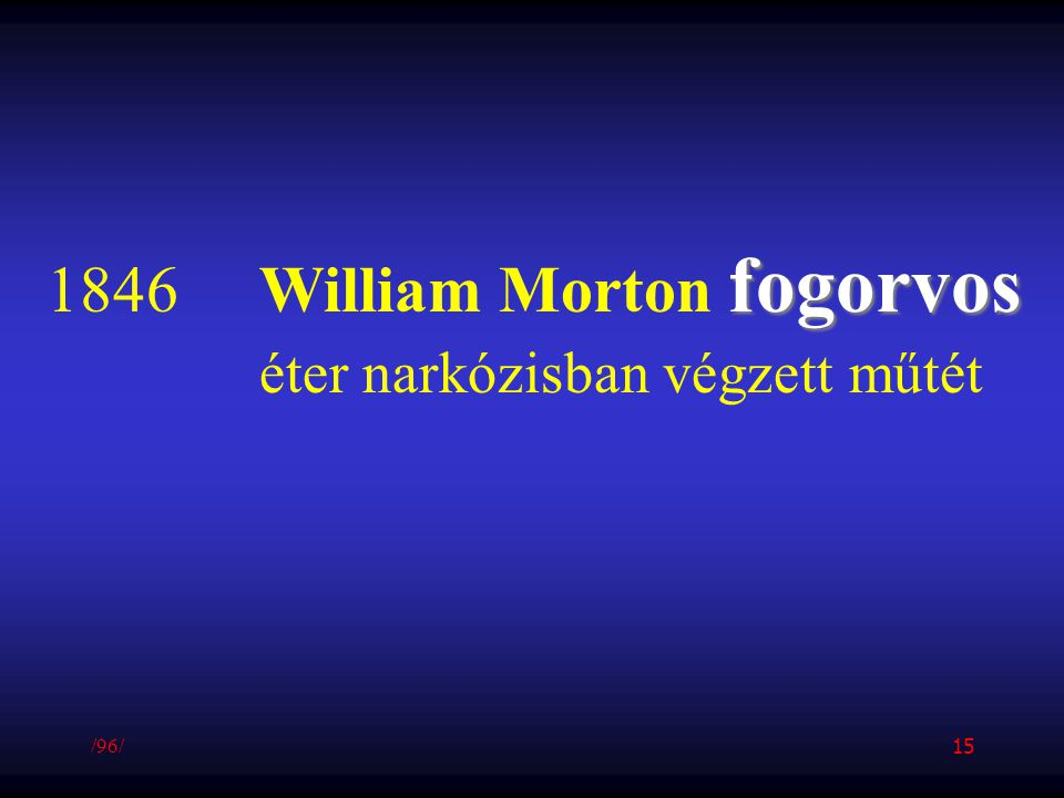 1846 William Morton fogorvos éter narkózisban végzett műtét