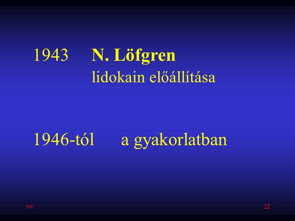 1943 N. Löfgren lidokain előállítása 1946-tól a gyakorlatban 19 /96/