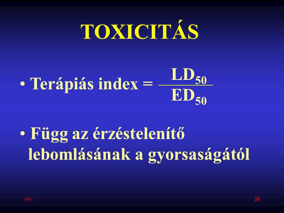 TOXICITÁS LD50 Terápiás index = ED50 Függ az érzéstelenítő