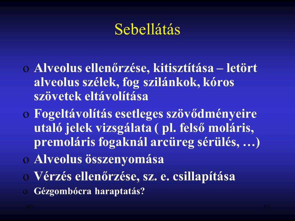 Sebellátás Alveolus ellenőrzése, kitisztítása – letört alveolus szélek, fog szilánkok, kóros szövetek eltávolítása.