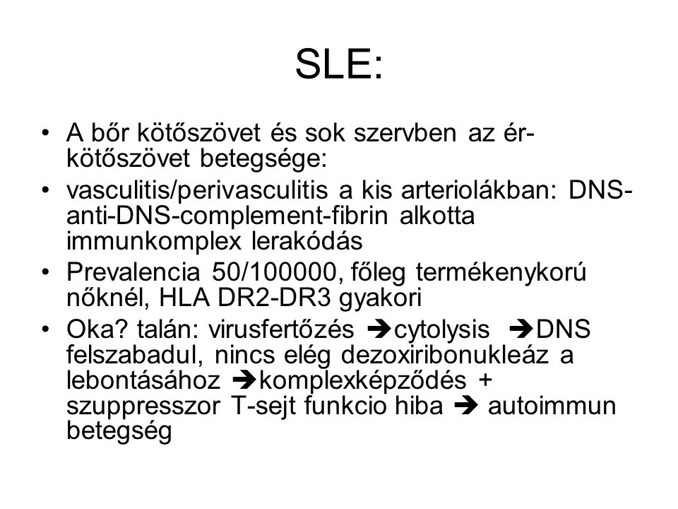 SLE: A bőr kötőszövet és sok szervben az ér-kötőszövet betegsége: