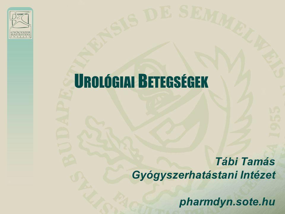 UROLÓGIAI BETEGSÉGEK Tábi Tamás Gyógyszerhatástani Intézet