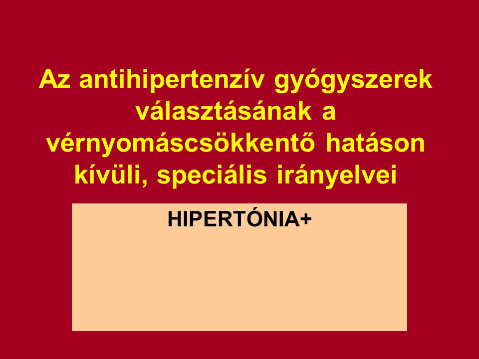 Az antihipertenzív gyógyszerek választásának a vérnyomáscsökkentő hatáson kívüli, speciális irányelvei