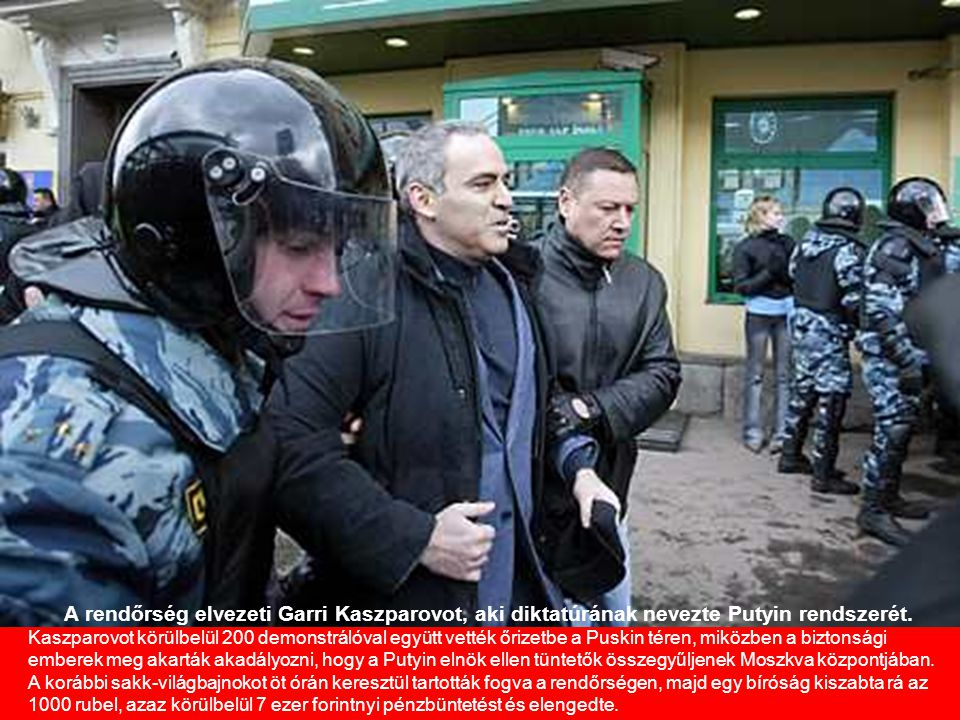 A rendőrség elvezeti Garri Kaszparovot, aki diktatúrának nevezte Putyin rendszerét.
