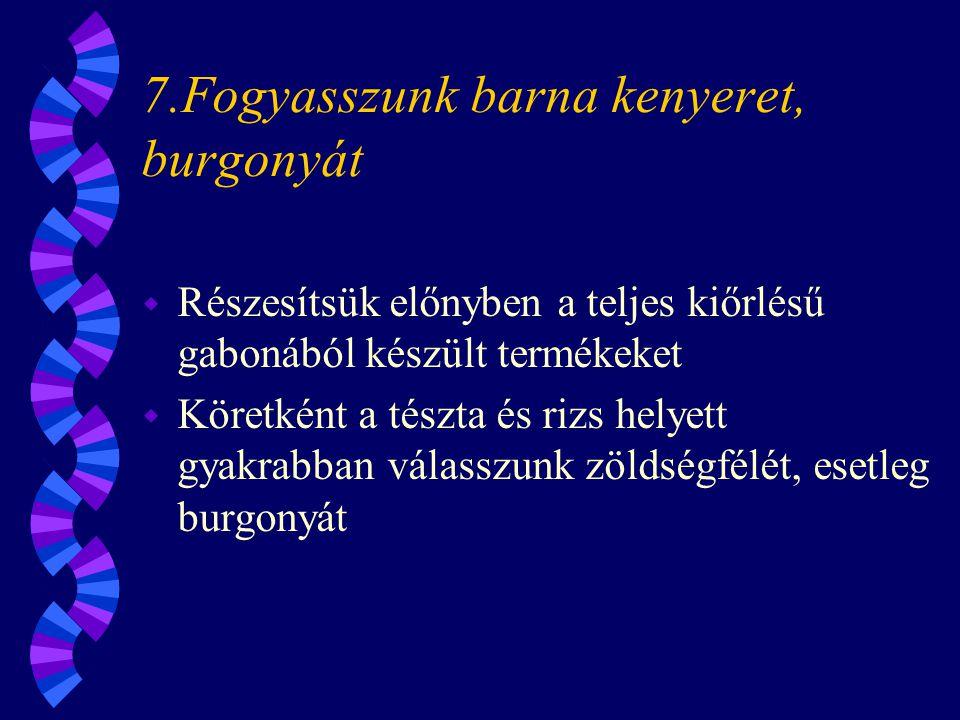 7.Fogyasszunk barna kenyeret, burgonyát
