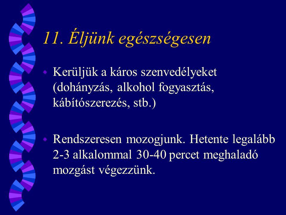 11. Éljünk egészségesen Kerüljük a káros szenvedélyeket (dohányzás, alkohol fogyasztás, kábítószerezés, stb.)