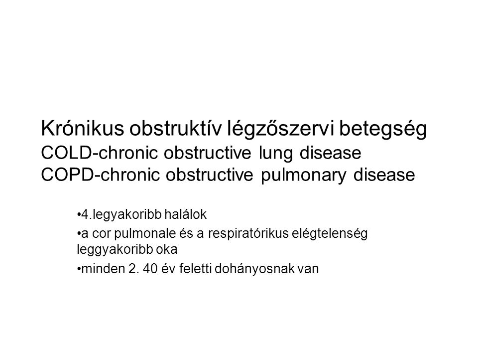 Krónikus obstruktív légzőszervi betegség COLD-chronic obstructive lung disease COPD-chronic obstructive pulmonary disease