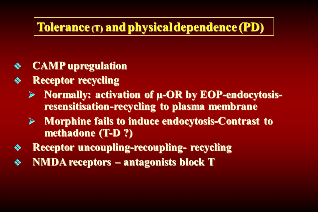 Tolerance (T) and physical dependence (PD)