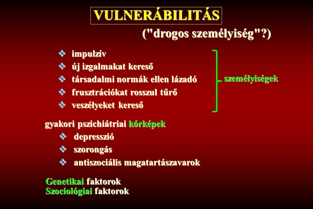VULNERÁBILITÁS ( drogos személyiség ) impulzív új izgalmakat kereső