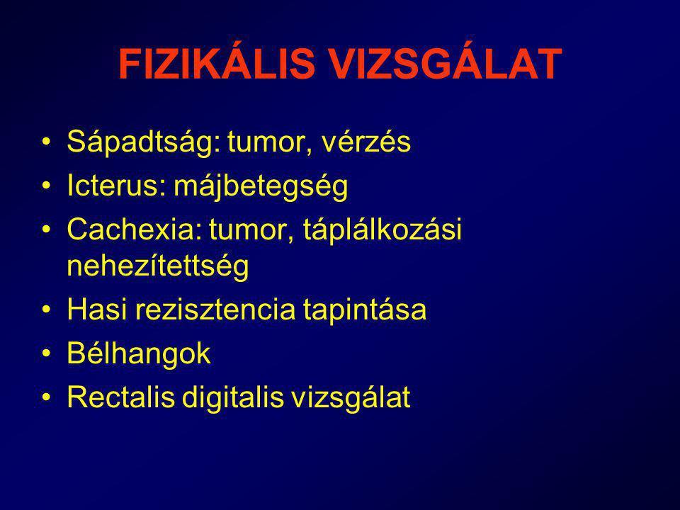 FIZIKÁLIS VIZSGÁLAT Sápadtság: tumor, vérzés Icterus: májbetegség