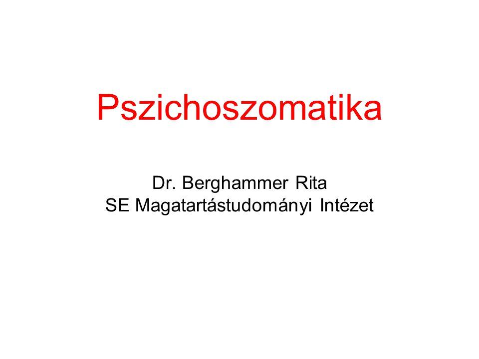Pszichoszomatika Dr. Berghammer Rita SE Magatartástudományi Intézet