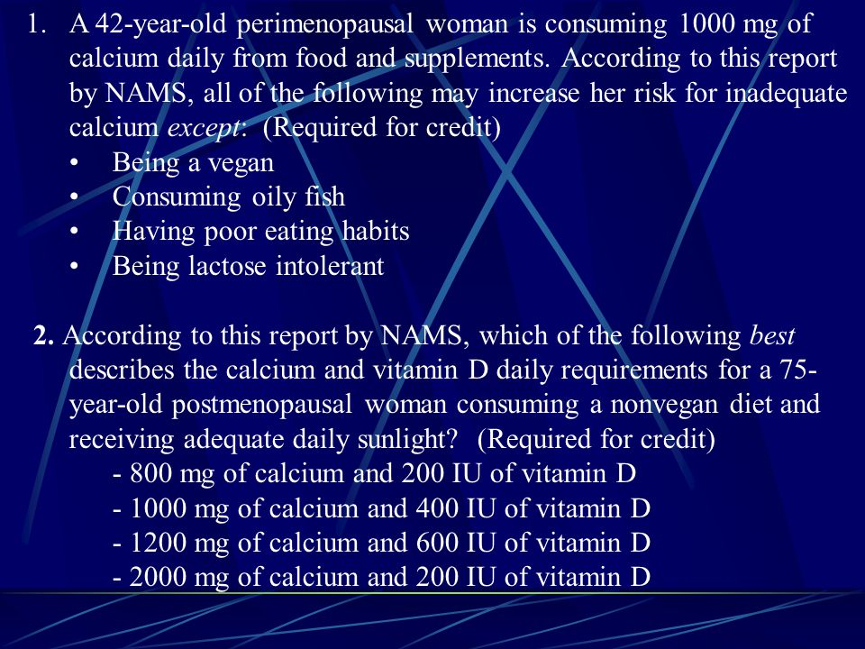 A 42-year-old perimenopausal woman is consuming 1000 mg of calcium daily from food and supplements. According to this report by NAMS, all of the following may increase her risk for inadequate calcium except: (Required for credit)
