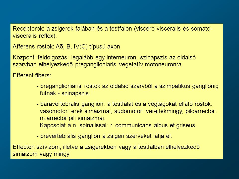 Receptorok: a zsigerek falában és a testfalon (viscero-visceralis és somato-visceralis reflex).
