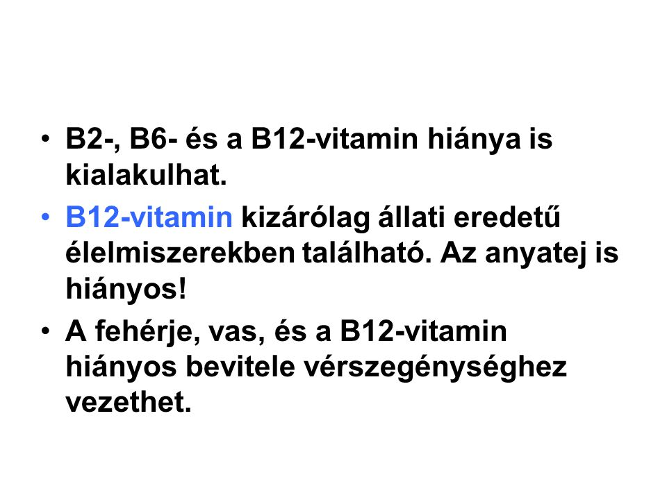 B2-, B6- és a B12-vitamin hiánya is kialakulhat.