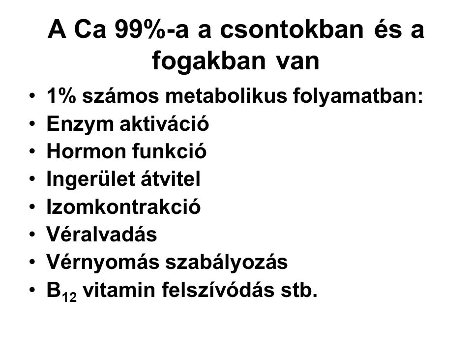 A Ca 99%-a a csontokban és a fogakban van