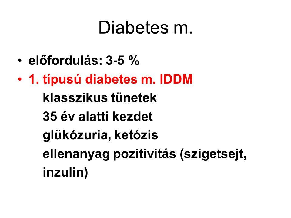 Diabetes m. előfordulás: 3-5 % 1. típusú diabetes m. IDDM