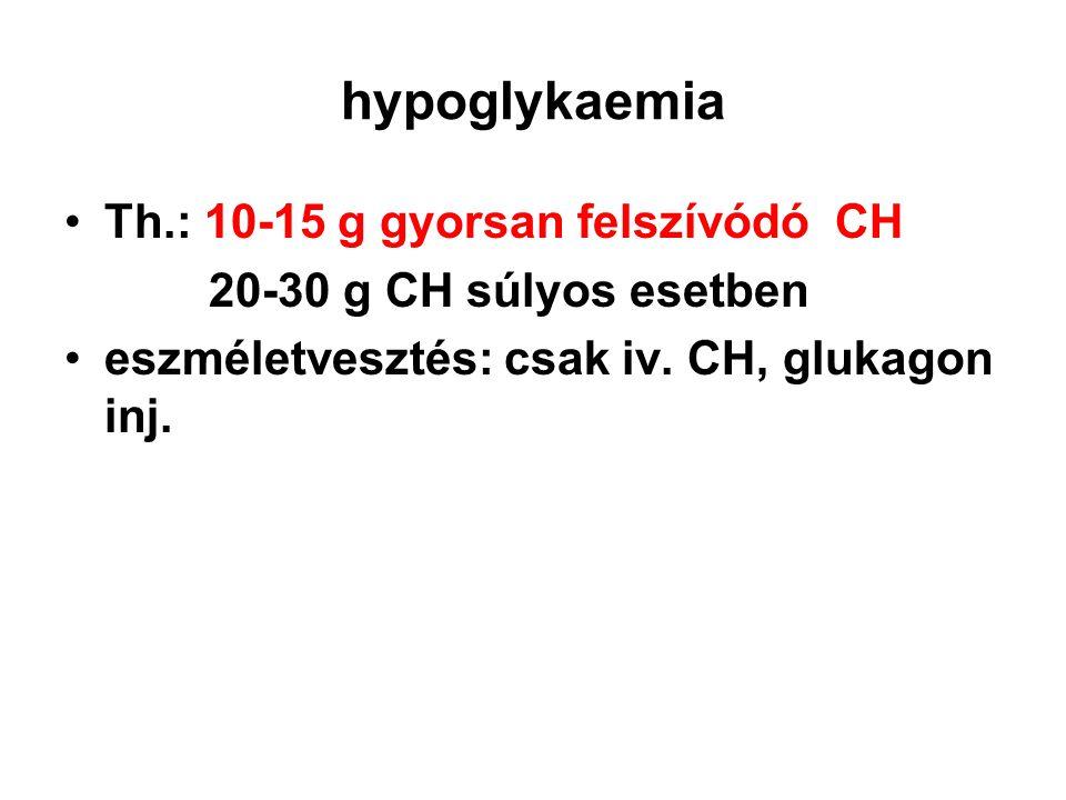 hypoglykaemia Th.: 10-15 g gyorsan felszívódó CH
