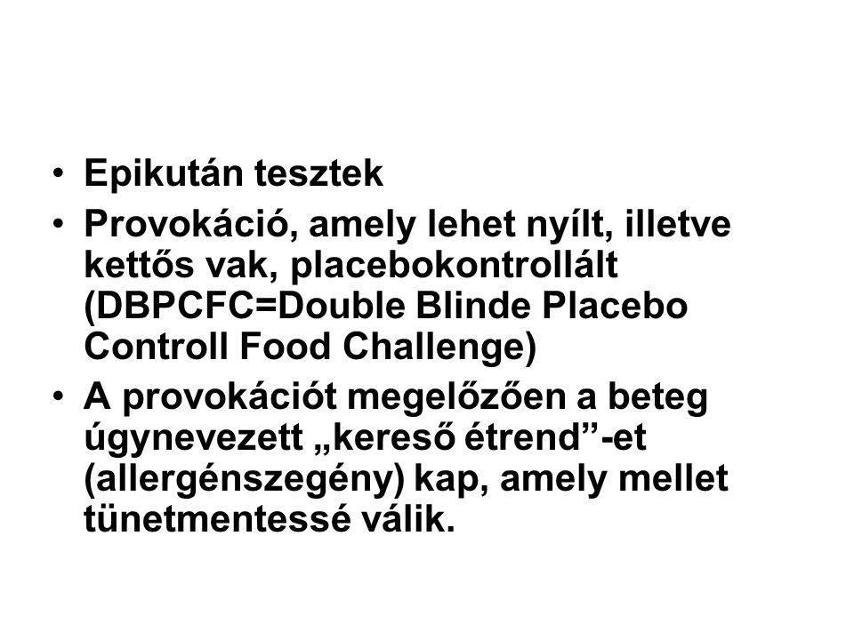 Epikután tesztek Provokáció, amely lehet nyílt, illetve kettős vak, placebokontrollált (DBPCFC=Double Blinde Placebo Controll Food Challenge)